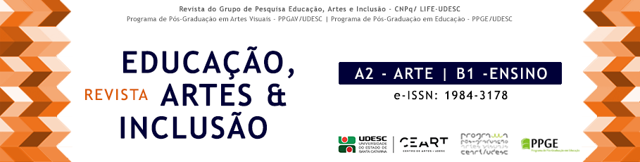 Revista do Grupo de Pesquisa Educação, Artes e Inclusão (GPEAI/UDESC). Qualis A2 em Arte. Qualis B1 em Ensino.  e-ISSN: 1984-3178