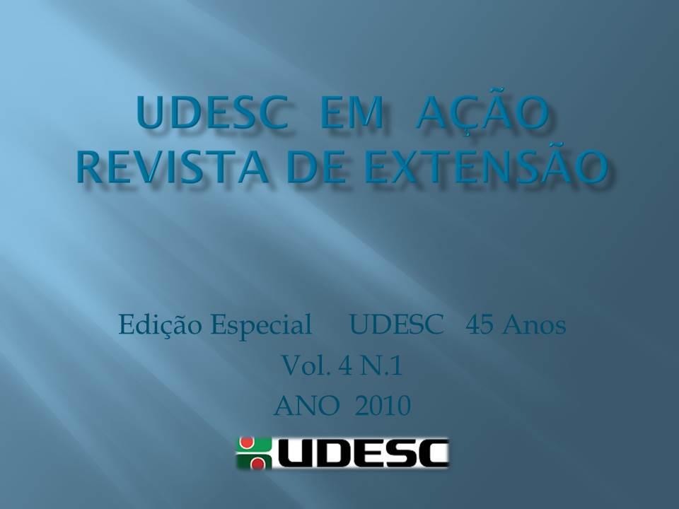 Visualizar v. 4 n. 1 (2010): UDESC EM AÇÃO   -  EDIÇÃO ESPECIAL 45 ANOS DE UDESC